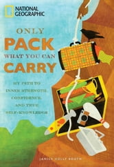 Only Pack What You Can Carry - My Path to Inner Strength, Confidence, and True Self-Knowledge ebook by Janice Holly Booth