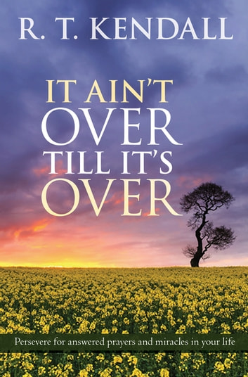 It Ain't Over Till It's Over - Persevere for answered prayers and miracles in your life ebook by R. T. Kendall