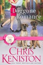 Doggone Romance - A Welcome to Romance Flirt ebook by Chris Keniston