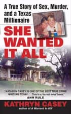 She Wanted It All - A True Story of Sex, Murder, and a Texas Millionaire ebook by Kathryn Casey