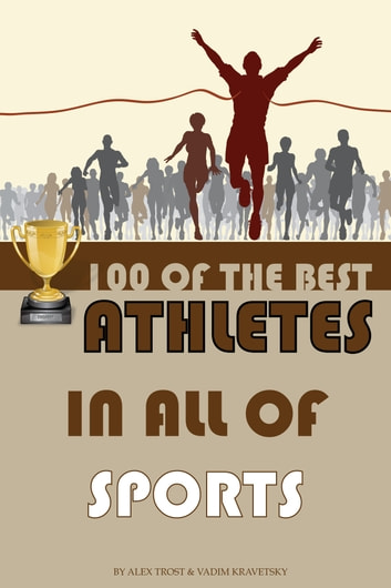 100 of the Best Athletes in All of Sports ebook by alex trostanetskiy