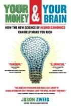 Your Money and Your Brain - How the New Science of Neuroeconomics Can Help Make You Rich E-bok by Jason Zweig