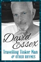 Travelling Tinker Man & Other Rhymes ebook by David Essex