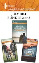 Harlequin Superromance July 2014 - Bundle 2 of 2 - Challenging Matt\A Sinclair Homecoming\Dating a Single Dad ebook by Julianna Morris, Kimberly Van Meter, Kris Fletcher