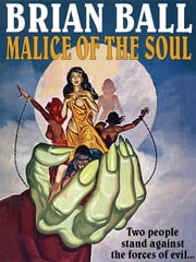 Malice of the Soul ebook by Brian Ball Brian Brian Ball Ball