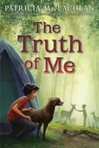 The Truth of Me ebook by Patricia MacLachlan