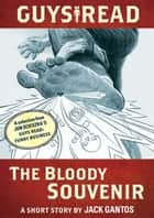Guys Read: The Bloody Souvenir ebook by Jack Gantos,Adam Rex,Jon Scieszka