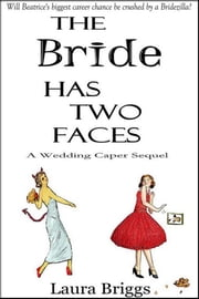 The Bride Has Two Faces: A Wedding Caper Sequel ebook by Laura Briggs