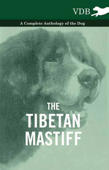 The Tibetan Mastiff - A Complete Anthology of the Dog ebook by Vintage Dog Books