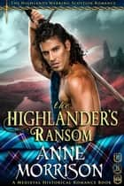 Historical Romance: The Highlander's Ransom A Highland Scottish Romance - The Highlands Warring, #11 ebook by Anne Morrison