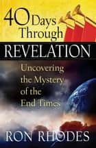 40 Days Through Revelation ebook by Ron Rhodes