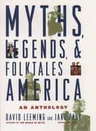Myths, Legends, and Folktales of America - An Anthology eBook by David Leeming, Jake Page