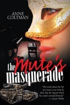 The Mute'S Masquerade ebook by Anne Coltman