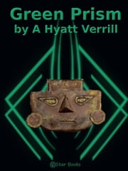 Green Prism ebook by A Hyatt Verrill