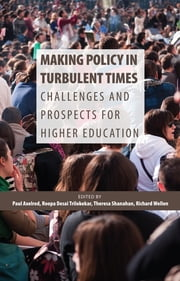 Making Policy in Turbulent Times - Challenges and Prospects for Higher Education ebook by Paul Axelrod,Roopa Desai Trilokekar,Theresa Shanahan,Richard Wellen