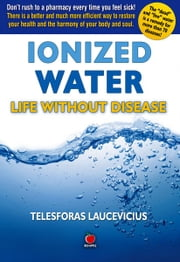Ionized Water: Life Without Disease ebook by Telesforas Laucevicius