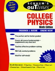Schaum's Outline of Theory and Problems of College Physics ebook by Bueche, Frederick J.