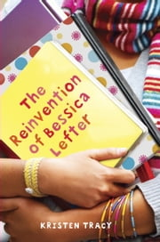 The Reinvention of Bessica Lefter ebook by Kristen Tracy