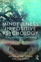 Mindfulness in Positive Psychology ebook by Itai Ivtzan,Tim Lomas