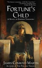 Fortune's Child - A Novel of Empress Theodora ebook by James Conroyd Martin