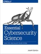 Essential Cybersecurity Science ebook by Josiah Dykstra