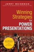 Winning Strategies for Power Presentations - Jerry Weissman Delivers Lessons from the World's Best Presenters ebook by Jerry Weissman
