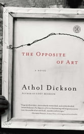 The Opposite of Art - A Novel ebook by Athol Dickson