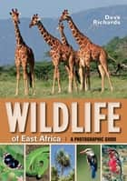 Wildlife of East Africa - a Photographic Guide ebook by Dave Richards