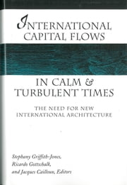 International Capital Flows in Calm and Turbulent Times - The Need for New International Architecture ebook by