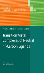 Transition Metal Complexes of Neutral eta1-Carbon Ligands ebook by Remi Chauvin,Yves Canac
