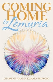 Coming Home to Lemuria ebook by Charmian Redwood