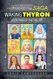 The Autobiography of an ExtraTerrestrial Saga - Waking Thyron ebook by Craig Campobasso