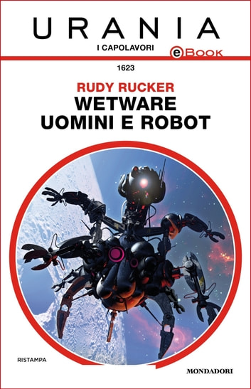 Wetware - Uomini e robot (Urania) 電子書籍 by Rudy Rucker