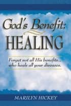 God's Benefit - Healing ebook by Marilyn Hickey