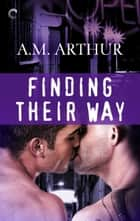 Finding Their Way - A sexy second chance BDSM M/M romance ebook by A.M. Arthur