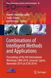 Combinations of Intelligent Methods and Applications - Proceedings of the 4th International Workshop, CIMA 2014, Limassol, Cyprus, November 2014 (at ICTAI 2014) ebook by Ioannis Hatzilygeroudis,Vasile Palade,Jim Prentzas