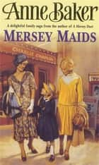 Mersey Maids - A moving family saga of romance, poverty and hope ebook by Anne Baker