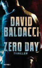 Zero Day - Thriller ebook by David  Baldacci, Uwe Anton