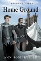 Home Ground (Darshian Tales #4) ebook by Ann Somerville