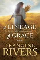 A Lineage of Grace ebook by
