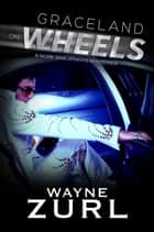 Graceland on Wheels ebook by Wayne Zurl