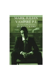Mark Julian Vampire PI: The Case No One Fortold ebook by Kyle Cicero