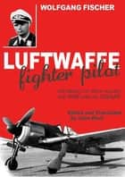 Luftwaffe Fighter Pilot - Defending the Reich Against the RAF and the USAAF ebook by