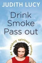 Drink, Smoke, Pass Out ebook by Judith Lucy