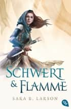 Schwert & Flamme ebook by Sara B. Larson, Antoinette Gittinger