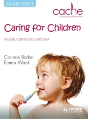 CACHE Level 1 Caring for Children: Award, Certificate, Diploma ebook by Corinne Barker,Emma Ward