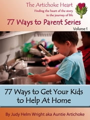77 Ways to Get Your Kids to Help at Home ebook by Judy H. Wright