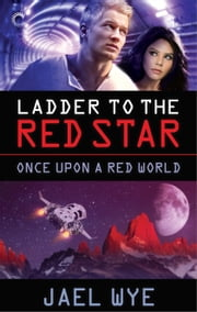 Ladder to the Red Star ebook by Jael Wye