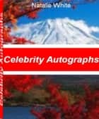 Celebrity Autographs ebook by Natalie White