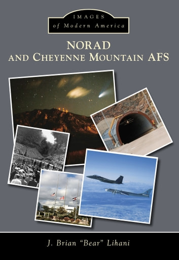 "NORAD and Cheyenne Mountain AFS ebook by J. Brian ""Bear"" Lihani"